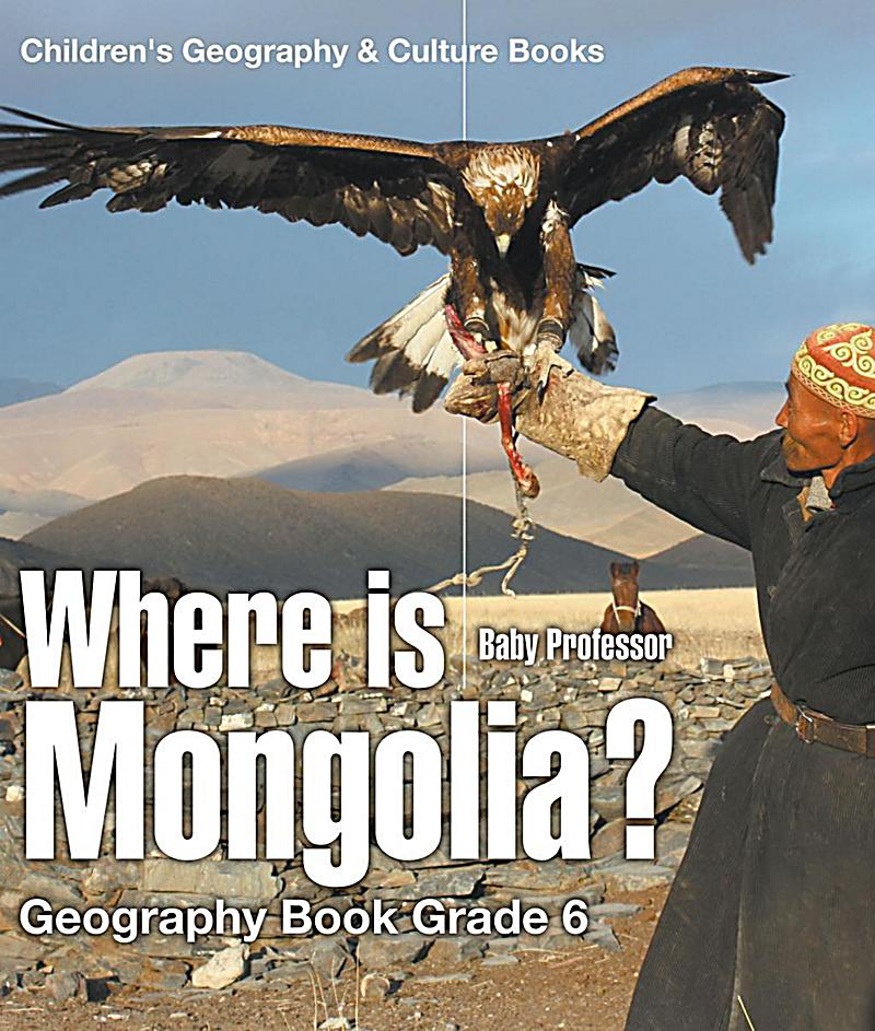 Geography Cultures: Where Is Mongolia? Geography Book Grade 6 Children's