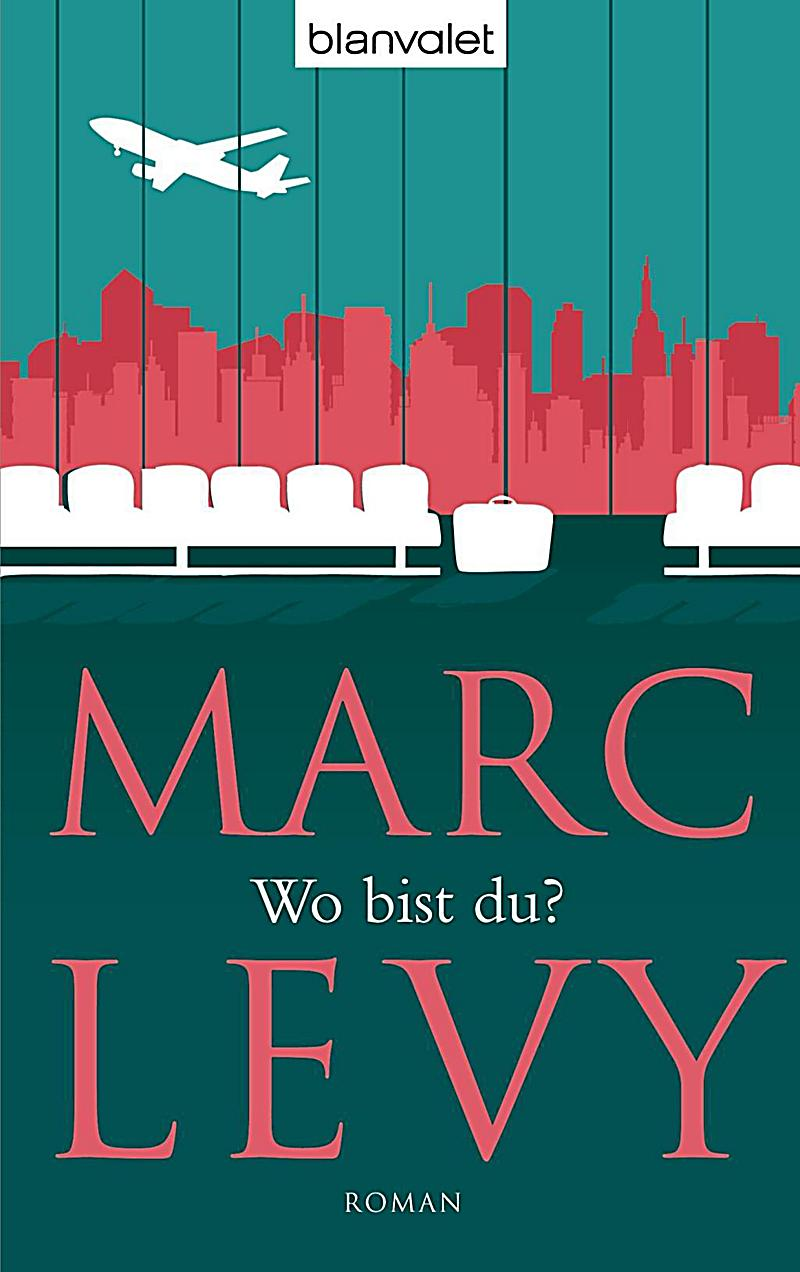 wo bist du buch von marc levy jetzt bei bestellen. Black Bedroom Furniture Sets. Home Design Ideas