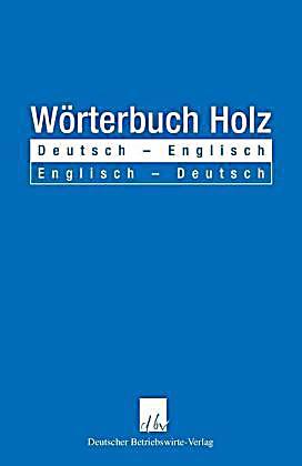 W rterbuch holz deutsch englisch englisch deutsch buch for Englisch deutsche ubersetzung