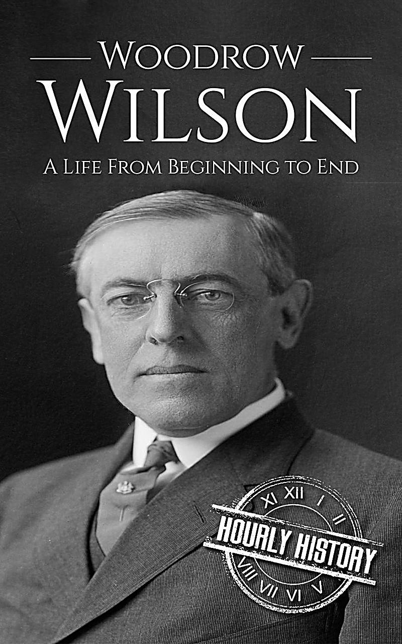 an introduction to the life and history of woodrow wilson Woodrow wilson, signed front pastedown and his signature on the front endpaperwith an introduction by woodrow wilson of american history woodrow wilson.