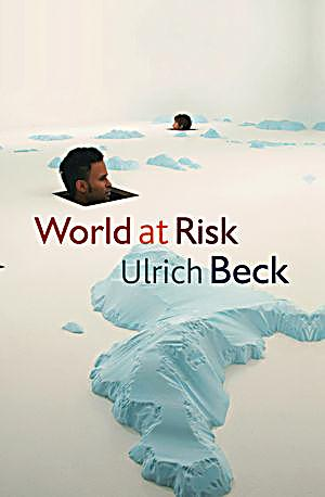 ulrich beck world risk society Ulrich beck, risk society,  the single gravest risk to health in the industrialized world and a fast-rising candidate for this status even in developing.