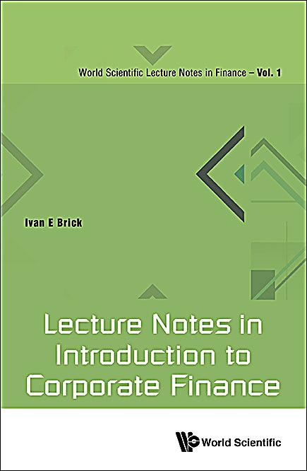 lecture notes of corporate finance This volume will introduce the reader to basic topics of corporate finance the notes will provide an integrative model that will help students evaluate projects, examine financing alternatives and assess a firmwith problems and detailed solutions at the end of each chapter, this volume will also greatly benefit financial managers and investors.