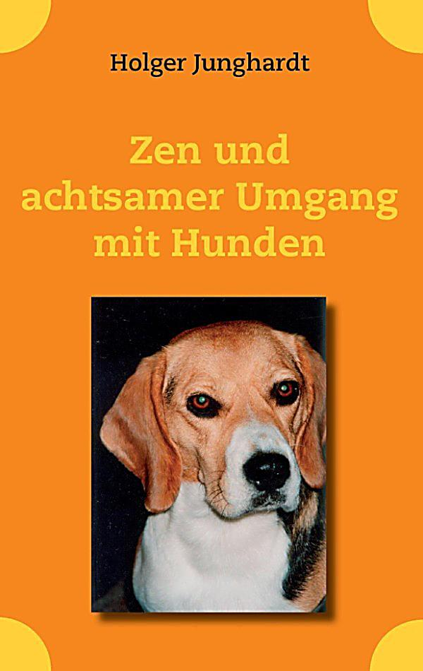 zen und achtsamer umgang mit hunden ebook. Black Bedroom Furniture Sets. Home Design Ideas