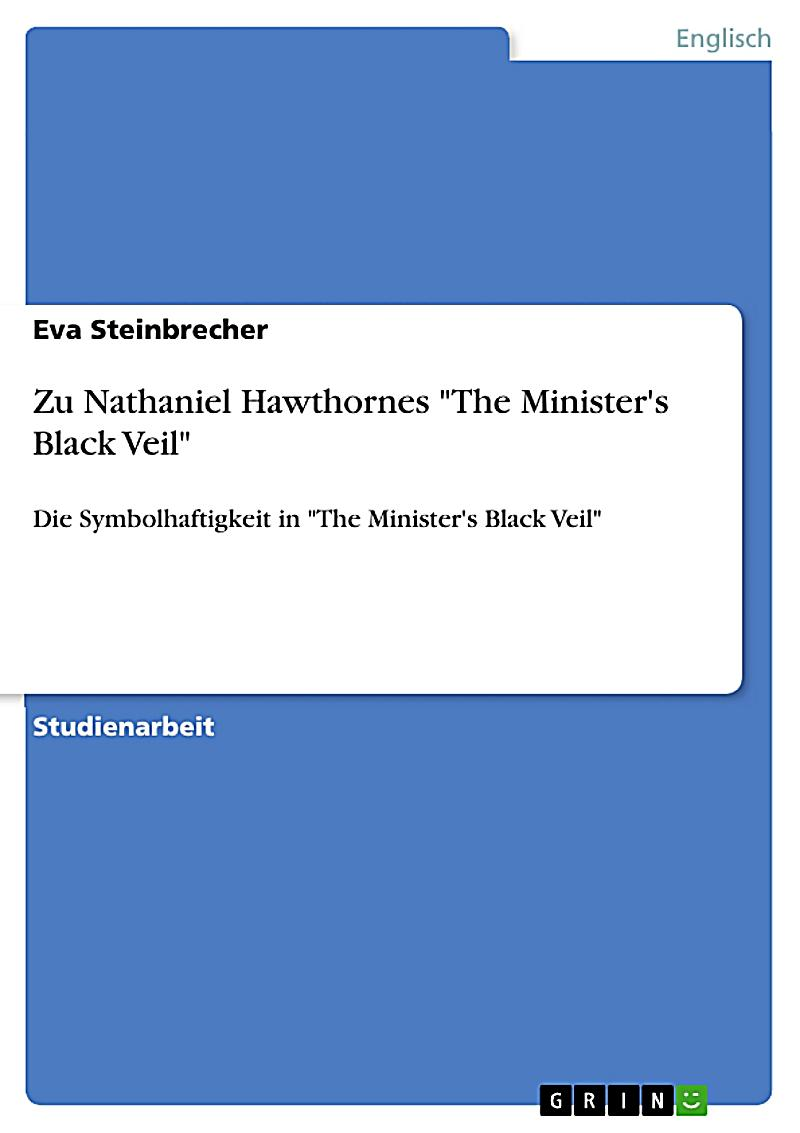 an analysis of nathaniel hawthornes the ministers veil An analysis of nathaniel hawthorne's the minister's black veil offers readers an opportunity to interpret and evaluate the various themes and symbols used by .