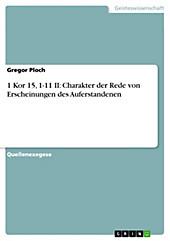 1 Kor 15, 1-11 II: Charakter der Rede von Erscheinungen des Auferstandenen - eBook - Gregor Ploch,