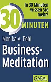 30 Minuten: 30 Minuten Business-Meditation - eBook - Monika A. Pohl,