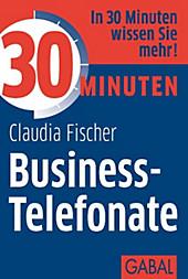 30 Minuten: 30 Minuten Business-Telefonate - eBook - Claudia Fischer,