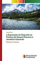 a Exposição do Sagrado na Poética de Raquel Naveira e Jonathan Edwards. Lemuel Diniz, - Buch - Lemuel Diniz,