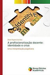 A profissionalização docente: identidade e crise. Eliane Paganini da Silva, - Buch - Eliane Paganini da Silva,