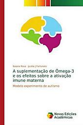 A suplementação de Ômega-3 e os efeitos sobre a ativação imune materna. Naiana Rosa, Jucélia J Fortunato, - Buch - Naiana Rosa, Jucélia J Fortunato,