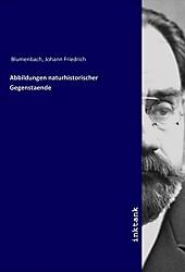 Abbildungen naturhistorischer Gegenstaende. Johann Fr. Blumenbach, - Buch - Johann Fr. Blumenbach,