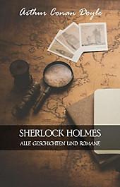 ACD: Sherlock Holmes: Alle Geschichten und Romane - eBook - Doyle Arthur Conan Doyle,