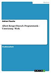 Albert Renger-Patzsch. Programmatik - Umsetzung - Werk - eBook - Adrian Flasche,