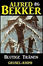 Alfred Bekker Grusel-Krimi #6: Blutige Tränen - eBook - Alfred Bekker,