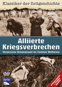 Alliierte Kriegsverbrechen - Vergessene Kriegsgräuel im Zweiten Weltkrieg