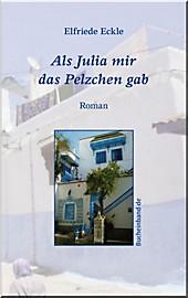Als Julia mir das Pelzchen gab - eBook - Elfriede Eckle,