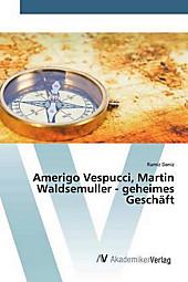 Amerigo Vespucci, Martin Waldsemuller - geheimes Geschäft. Ramiz Daniz, - Buch