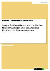 Analyse der theoretischen und empirischen Modellerklärungen über die Arten und Ursachen von Finanzmarktkrisen - eBook - Evaristo Lopez Perez, Gonca Parlak,