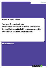 Analyse der veränderten Abnehmerstrukturen auf dem deutschen Gesundheitsmarkt als Herausforderung für forschende Pharmaunternehmen - eBook - Friedrich von Saldern,