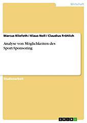Analyse von Möglichkeiten des Sport-Sponsoring - eBook - Klaus Noll, Claudius Fröhlich, Marcus Kliefoth,