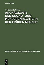 Ancien Régime, Aufklärung und Revolution: 30 Archäologie der Grund- und Menschenrechte in der Frühen Neuzeit - eBook - Wolfgang Schmale,