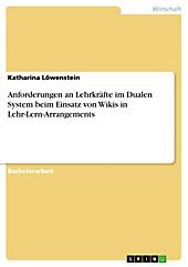 Anforderungen an Lehrkräfte im Dualen System beim Einsatz von Wikis in Lehr-Lern-Arrangements - eBook - Katharina Löwenstein,