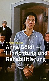 Anna Göldi - Hinrichtung und Rehabilitierung. Walter Hauser, - Buch - Walter Hauser,
