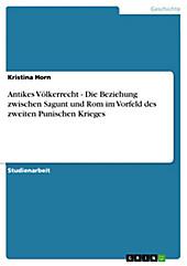 Antikes Völkerrecht - Die Beziehung zwischen Sagunt und Rom im Vorfeld des zweiten Punischen Krieges - eBook - Kristina Horn,