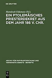 Archiv für Papyrusforschung und verwandte Gebiete - Beihefte: 20 Ein ptolemäisches Priesterdekret aus dem Jahr 186 v. Chr. - eBook - - -,