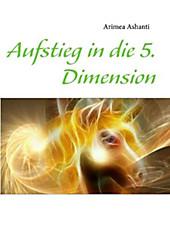 Aufstieg in die 5. Dimension - eBook - Arimea Ashanti,