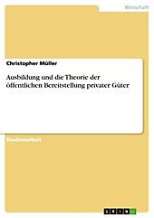 Ausbildung und die Theorie der öffentlichen Bereitstellung privater Güter - eBook - Christopher Müller,