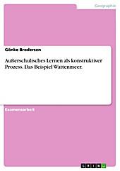 Außerschulisches Lernen als konstruktiver Prozess - Das Beispiel Wattenmeer - eBook - Gönke Brodersen,