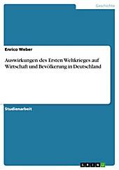 Auswirkungen des Ersten Weltkrieges auf Wirtschaft und Bevölkerung in Deutschland - eBook - Enrico Weber,