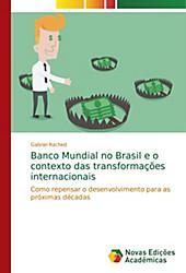 Banco Mundial no Brasil e o contexto das transformações internacionais. Gabriel Rached, - Buch - Gabriel Rached,