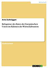 Befugnisse des Rates der Europäischen Union im Rahmen der Wirtschaftsunion - eBook - Arno Zurbrüggen,