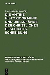 Beihefte zur Zeitschift für die neutestamentliche Wissenschaft: 129 Die antike Historiographie und die Anfänge der christlichen... - - -,