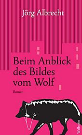 Beim Anblick des Bildes vom Wolf - eBook - Jörg Albrecht,