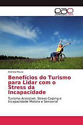 Benefícios do Turismo para Lidar com o Stress da Incapacidade. Andreia Moura, - Buch - Andreia Moura,