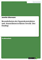 Besonderheiten der Figurenkonstruktion und -konstellation in Kleists Novelle 'Der Findling' - eBook - Jennifer Ellermann,
