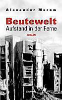 Beutewelt - Aufstand in der Ferne. Alexander Merow, - Buch - Alexander Merow,