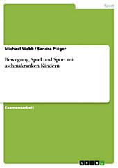 Bewegung, Spiel und Sport mit asthmakranken Kindern - eBook - Sandra Plöger, Michael Webb,