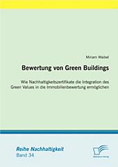 Bewertung von Green Buildings: Wie Nachhaltigkeitszertifikate die Integration des Green Values in die Immobilienbewertun. Miriam Waibel, - Buch - Miriam Waibel,