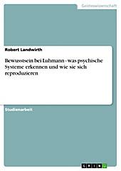 Bewusstsein bei Luhmann - was psychische Systeme erkennen und wie sie sich reproduzieren - eBook - Robert Landwirth,
