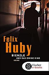 Bienzle: Bienzle und das ewige Kind - eBook - Felix Huby,