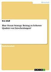 Blue Ocean Strategy: Beitrag zu höheren Qualität von Entscheidungen? - eBook - Eric Gleß,