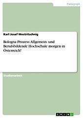 Bologna Prozess: Allgemein- und Berufsbildende Hochschule morgen in Österreich! - eBook - Karl Josef Westritschnig,