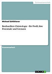Bonhoeffers Christologie - Ihr Profil, ihre Potentiale und Grenzen - eBook - Michael Schlötterer,