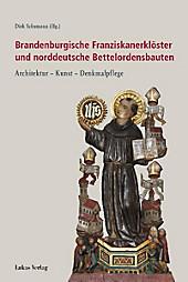 Brandenburgische Franziskanerklöster und norddeutsche Bettelordensbauten - eBook - - -,