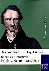 Briefwechsel und Tagebücher des Fürsten Hermann von Pückler-Muskau. Hermann Fürst von Pückler-Muskau, - Buch - Hermann Fürst von Pückler-Muskau,
