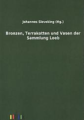 Bild Bronzen, Terrakotten und Vasen der Sammlung Loeb
